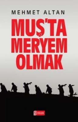 Muş'ta Meryem Olmak Mehmet Altan