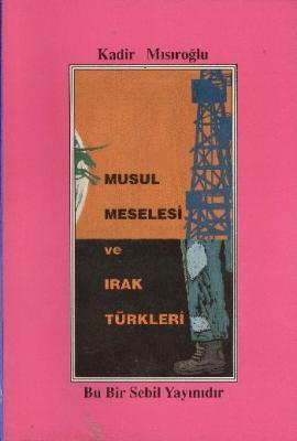Musul Meselesi ve Irak Türkleri,Kadir Mısıroğlu