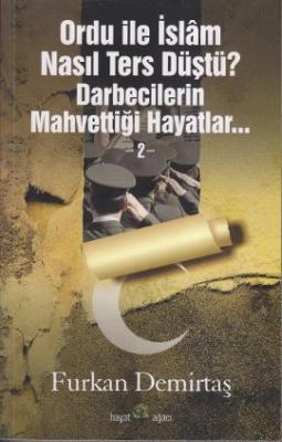Ordu ile İslam Nasıl Ters Düştü Darbecilerin Mahvettiği Hayatlar 2