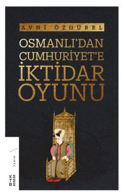 Osmanli'dan Cumhuriyet'e İktidar Oyunu