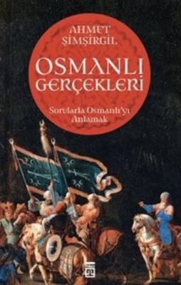 Osmanlı Gerçekleri - Sorularla Osmanlı'yı Anlamak