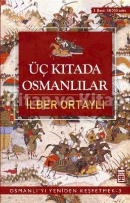 Osmanlı'yı Yeniden Keşfetmek 3 - Üç Kıtada Osmanlılar İlber Ortaylı