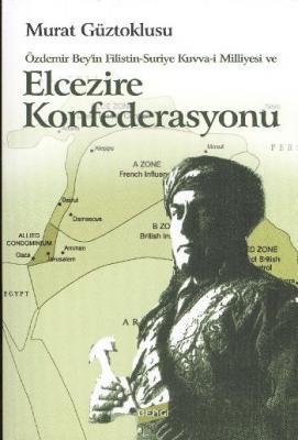 Özdemir Bey'in Filistin-Suriye Kuvva-i Milliyesi ve Elcezire Konfederasyonu