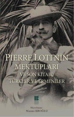 Pierre Lotinin Mektupları ve Son Kitabı-Türkler ve Ermeniler