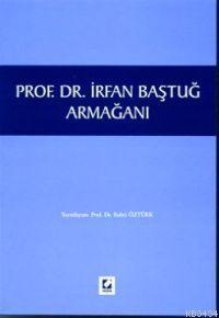 Prof. Dr. İrfan Baştuğ Armağanı