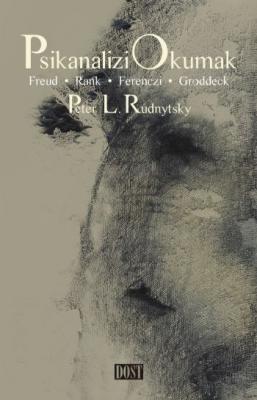 Psikanalizi Okumak (Freud-Rank-Ferencsi-Groddeck)