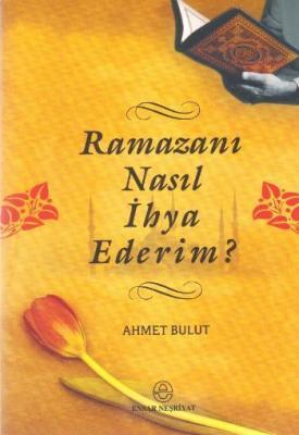 Ramazanı Nasıl İhya Ederim?