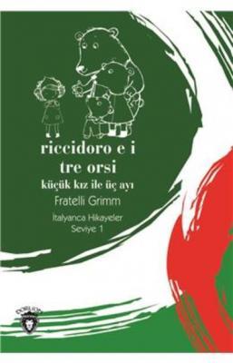 Riccidoro e i Tre Orsi-Küçük Kız İle Üç Ayı İtalyanca Hikayeler Seviye 1