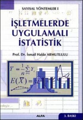 Sayısal Yöntemker-I: İşletmelerde Uygulamalı İstatistik
