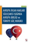 Avrupa İnsan Hakları Sözleşmesi IşığındaAvrupa Birliği ve Türkiye Göç Hukuku
