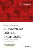 Seçilmiş Konularla21. Yüzyılda Dünya Ekonomisi Kavram – Teori– Politika– Güncel Göstergeler