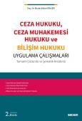 Ceza Hukuku, Ceza Muhakemesi Hukuku ve Bilişim Hukuku Uygulama Çalışmaları Tamamı Çözümlü ve Şematik Anlatımlı