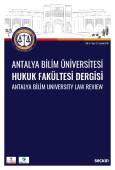 Antalya Bilim Üniversitesi Hukuk Fakültesi Dergisi Cilt: 6 – Sayı: 12 Aralık 2018