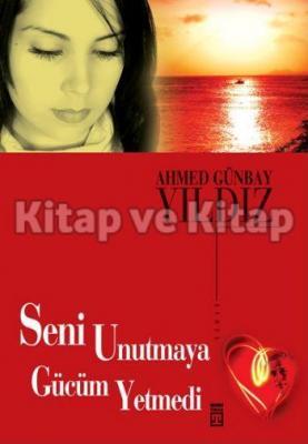 Seni Unutmaya Gücüm Yetmedi %32 indirimli Ahmet Günbay Yıldız