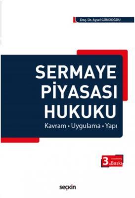 Sermaye Piyasası Hukuku  Kavram – Uygulama – Yapı
