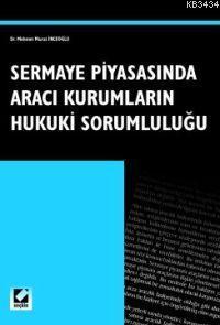 Sermaye Piyasasında Aracı Kurumların Hukuki Sorumluluğu M. Murat İnceo