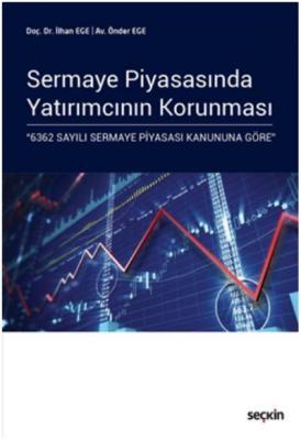 """Sermaye Piyasasında Yatırımcının Korunması """"6362 Sayılı Sermaye Piyasası Kanununa Göre"""""""