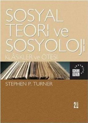 Sosyal Teori ve Sosyoloji-Klasikler ve Ötesi