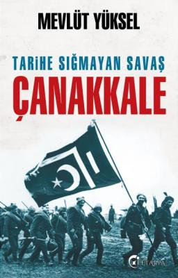 Tarihe Sığmayan Savaş Çanakkale