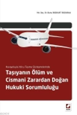 Havayoluyla Yolcu Taşıma SözleşmelerindeTaşıyanın Ölüm ve Cismani Zarardan Doğan Hukuki Sorumluluğu