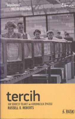 """Tercih """"Bir Serbest Ticaret ve Korumacılık Öyküsü"""" Russell D. Roberts"""
