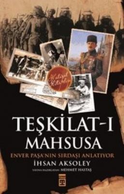 Teşkilat-ı Mahsusa Enver Paşanın Sırdaşı Anlatıyor