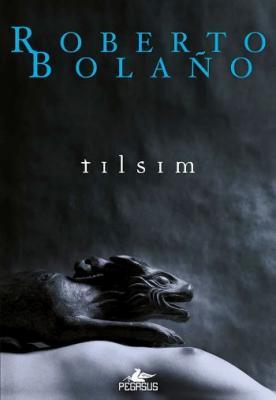 Tılsım Roberto Bolaño