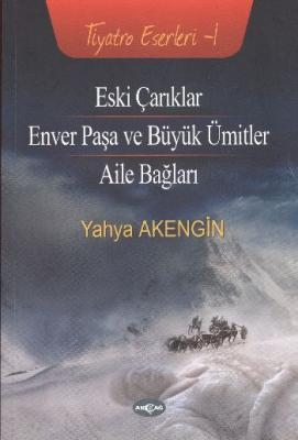 Tiyatro Eserleri-1: Eski Çarıklar-Enver Paşa ve Büyük Ümitler-Aile Bağları