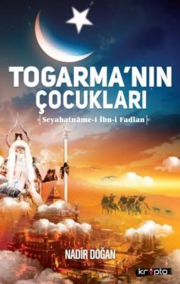Togarma'nın Çocukları - Seyahatname-i İbn-i Fadlan