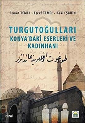 Turgutoğulları - Konya'daki Eserleri ve Kadınhanı,İsmet Temel