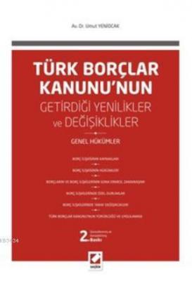 Türk Borçlar Kanunu'nun Getirdiği Değişiklikler ve Yenilikler <br />  (Genel Hükümler)