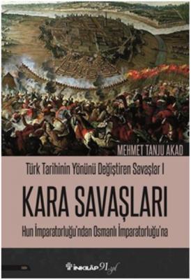 Türk Tarihinin Yönünü Değiştiren Savaşlar 1 Kara Savaşları