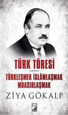 Türk Töresi Türkleşmek İslamlaşmak Muasırlaşmak