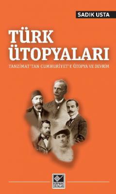 Türk Ütopyaları Tanzimattan Cumhuriyete Ütopya ve Devrim