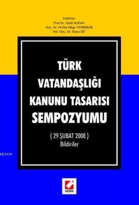 Türk Vatandaşlığı Kanunu Tasarısı Sempozyumu (29 Şubat 2008) Bildiriler