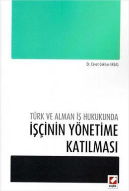 Türk ve Alman İş Hukukundaİşçinin Yönetime Katılması