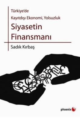 Türkiye'de Kayıtdışı Ekonomi Yolsuzluk Siyasetin Finansmanı
