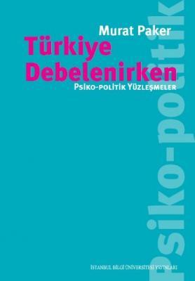 Türkiye Debelenirken-Psiko-Politik Yüzleşmeler