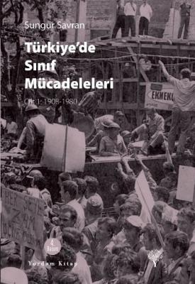 Türkiye'de Sınıf Mücaleleri (Cilt-1: 1908-1980)