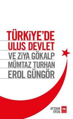 Türkiye'de Ulus Devlet ve Ziya Gökalp Mümtaz Turhan Erol Güngör