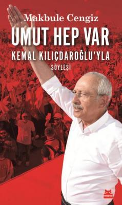 Umut Hep Var - Kemal Kılıçdaroğlu'yla Söyleşi