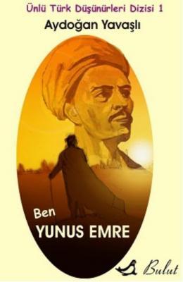Ünlü Türk Düşünürleri Dizisi 1: Ben Yunus Emre