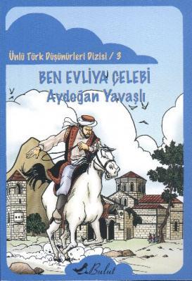 Ünlü Türk Düşünürleri Dizisi 3: Ben Evliya Çelebi
