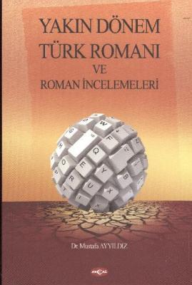 Yakın Dönem Türk Romanı ve Roman İncelemeleri