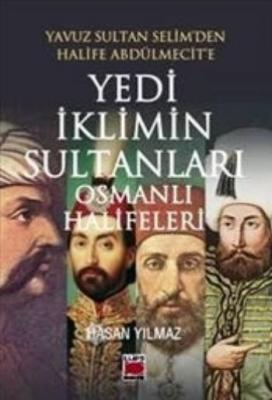 Yavuz Sultan Selimden Halife Abdülmecite Yedi İklimin Sultanları Osmanlı Halifeleri