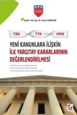 Yeni Kanunlara İlişkin İlk Yargıtay Kararlarının Değerlendirilmesi (TBK – TTK – HMK)