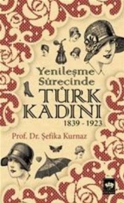Yenileşme Sürecinde Türk Kadını (1839 - 1923)
