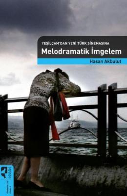 Yeşilçamdan Yeni Türk Sinemasına Melodramatik İmgelem
