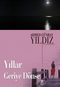 Yıllar Geriye Dönse Ahmed Günbay Yıldız