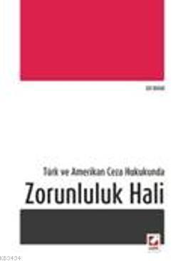 Türk ve Amerikan Ceza HukukundaZorunluluk Hali